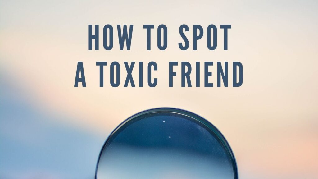 how to identify a toxic friend